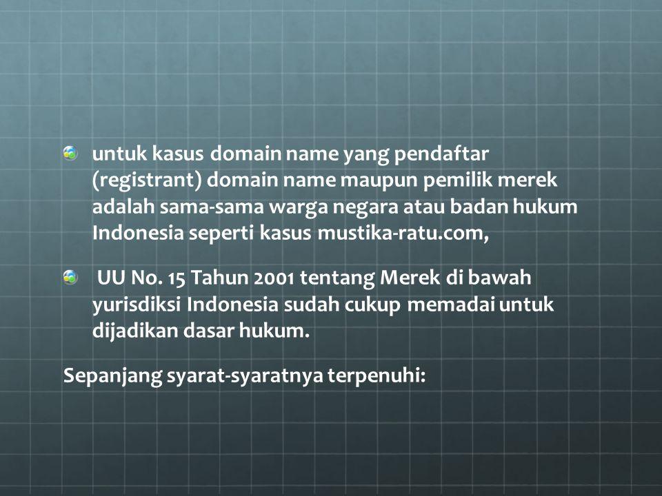 untuk kasus domain name yang pendaftar (registrant) domain name maupun pemilik merek adalah sama-sama warga negara atau badan hukum Indonesia seperti