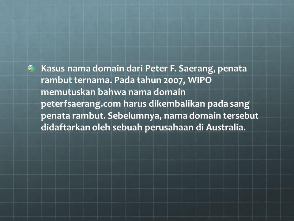 Kasus nama domain dari Peter F. Saerang, penata rambut ternama. Pada tahun 2007, WIPO memutuskan bahwa nama domain peterfsaerang.com harus dikembalika