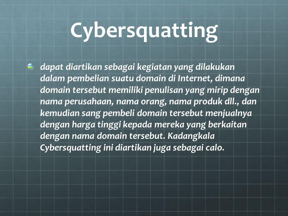 Cybersquatting dapat diartikan sebagai kegiatan yang dilakukan dalam pembelian suatu domain di Internet, dimana domain tersebut memiliki penulisan yan