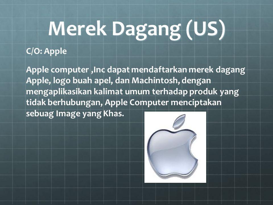 Merek Dagang (US) C/O: Apple Apple computer,Inc dapat mendaftarkan merek dagang Apple, logo buah apel, dan Machintosh, dengan mengaplikasikan kalimat