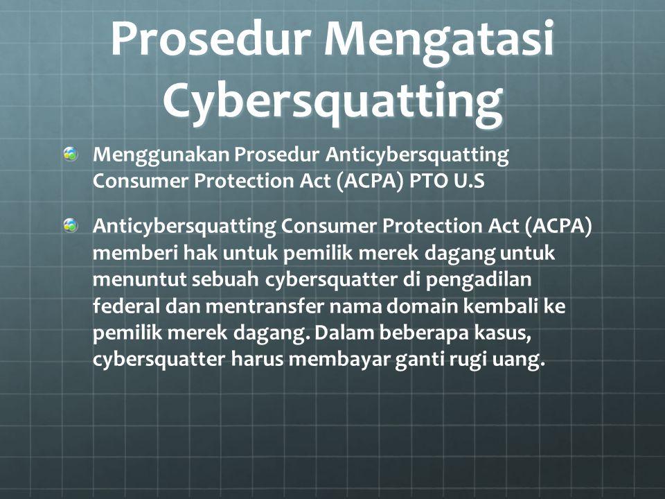 Prosedur Mengatasi Cybersquatting Menggunakan Prosedur Anticybersquatting Consumer Protection Act (ACPA) PTO U.S Anticybersquatting Consumer Protectio