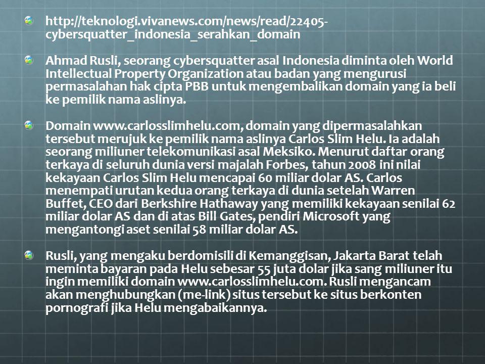 http://teknologi.vivanews.com/news/read/22405- cybersquatter_indonesia_serahkan_domain Ahmad Rusli, seorang cybersquatter asal Indonesia diminta oleh