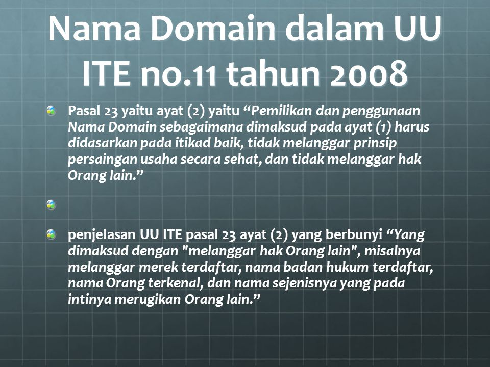 """Nama Domain dalam UU ITE no.11 tahun 2008 Pasal 23 yaitu ayat (2) yaitu """"Pemilikan dan penggunaan Nama Domain sebagaimana dimaksud pada ayat (1) harus"""