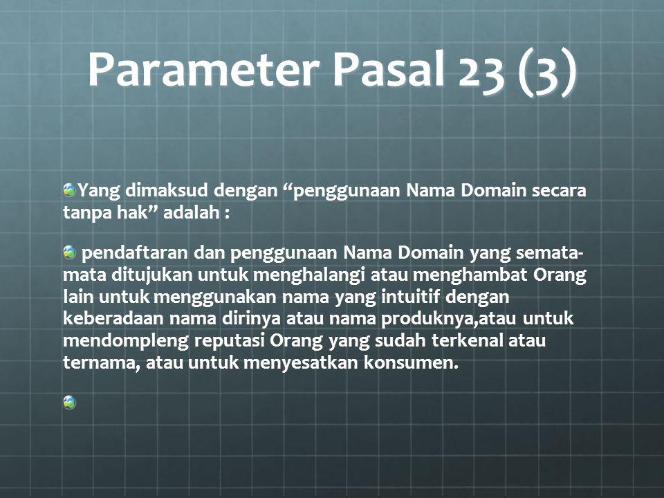 "Parameter Pasal 23 (3) Yang dimaksud dengan ""penggunaan Nama Domain secara tanpa hak"" adalah : pendaftaran dan penggunaan Nama Domain yang semata- mat"