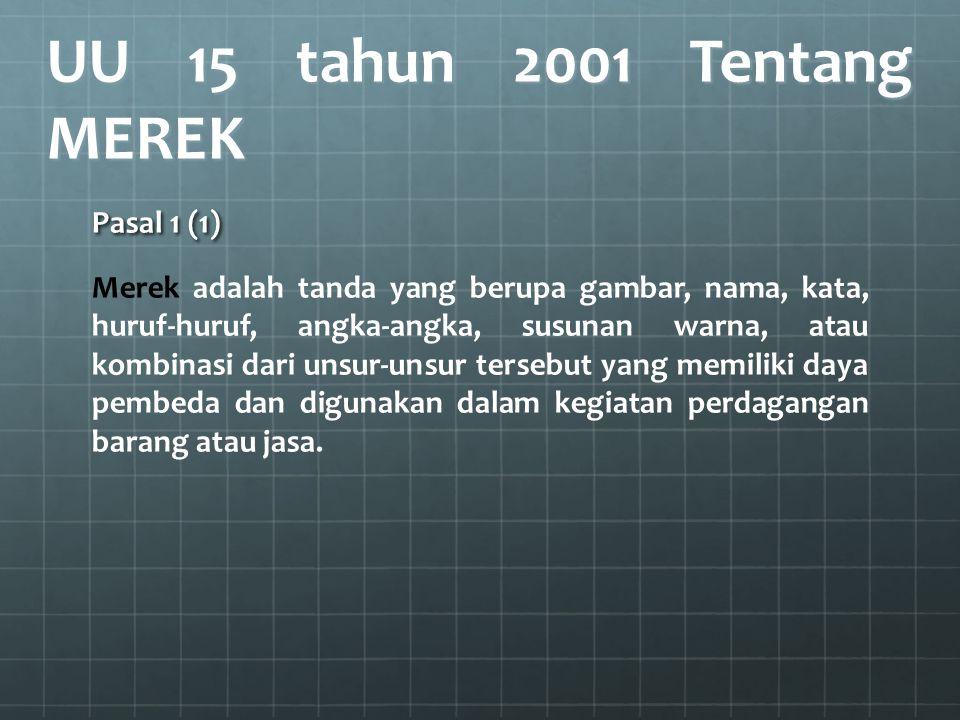 UU 15 tahun 2001 Tentang MEREK Pasal 1 (1) Merek adalah tanda yang berupa gambar, nama, kata, huruf-huruf, angka-angka, susunan warna, atau kombinasi