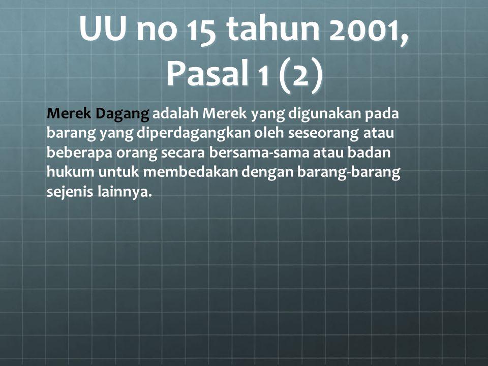 UU no 15 tahun 2001, Pasal 1 (2) Merek Dagang adalah Merek yang digunakan pada barang yang diperdagangkan oleh seseorang atau beberapa orang secara be