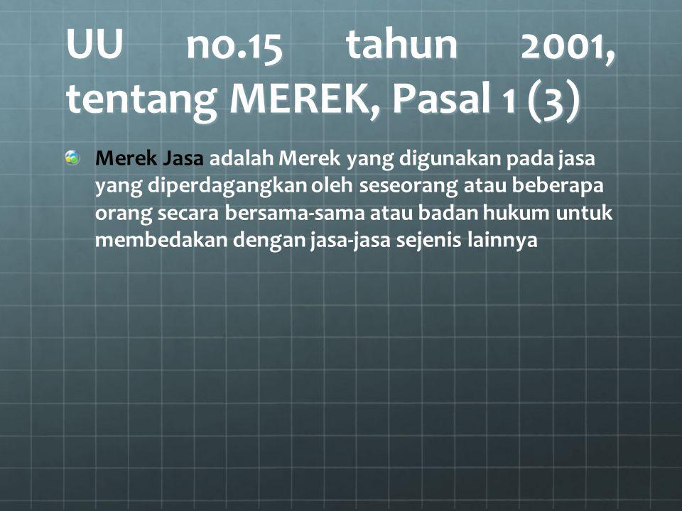 UU no.15 tahun 2001, tentang MEREK, Pasal 1 (3) Merek Jasa adalah Merek yang digunakan pada jasa yang diperdagangkan oleh seseorang atau beberapa oran