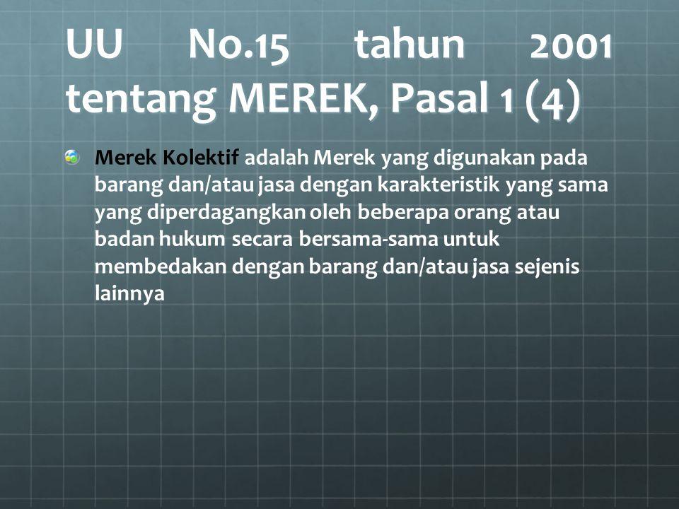 UU No.15 tahun 2001 tentang MEREK, Pasal 1 (4) Merek Kolektif adalah Merek yang digunakan pada barang dan/atau jasa dengan karakteristik yang sama yan