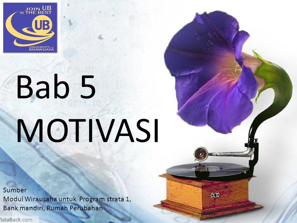 Motivasi Bab 5 MOTIVASI Sumber Modul Wirausaha untuk Program strata 1, Bank mandiri, Rumah Perubahan