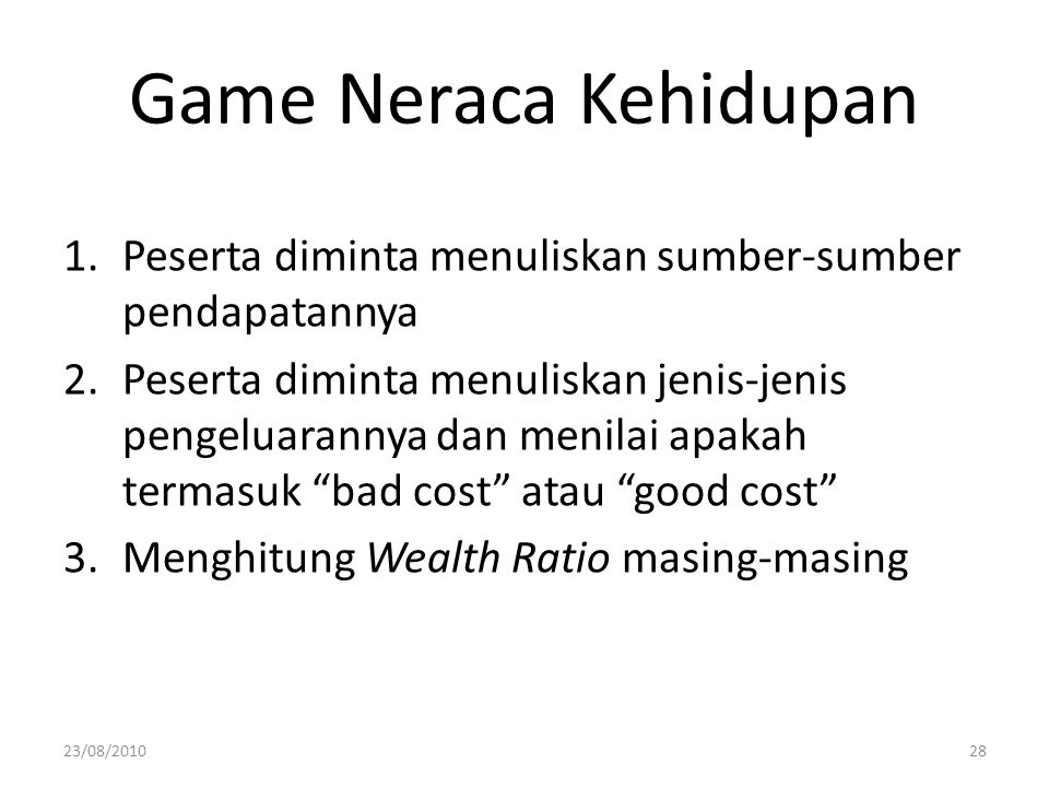 Game Neraca Kehidupan 1.Peserta diminta menuliskan sumber-sumber pendapatannya 2.Peserta diminta menuliskan jenis-jenis pengeluarannya dan menilai apa