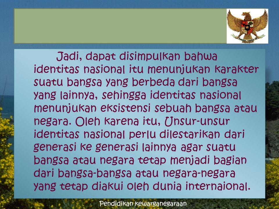" Juraidah""identitas nasional adalah nilai-nilai yang dimiliki setiap bangsa yang berkembang dan tumbuh sehingga memiliki ciri-ciri yang khas yang men"