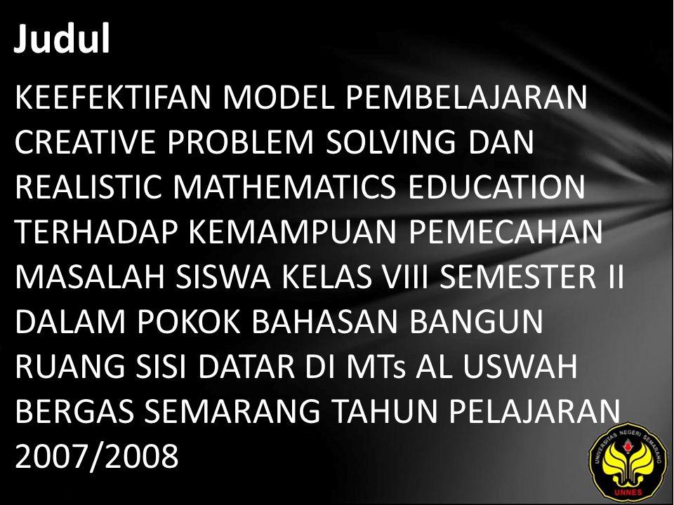 Judul KEEFEKTIFAN MODEL PEMBELAJARAN CREATIVE PROBLEM SOLVING DAN REALISTIC MATHEMATICS EDUCATION TERHADAP KEMAMPUAN PEMECAHAN MASALAH SISWA KELAS VII