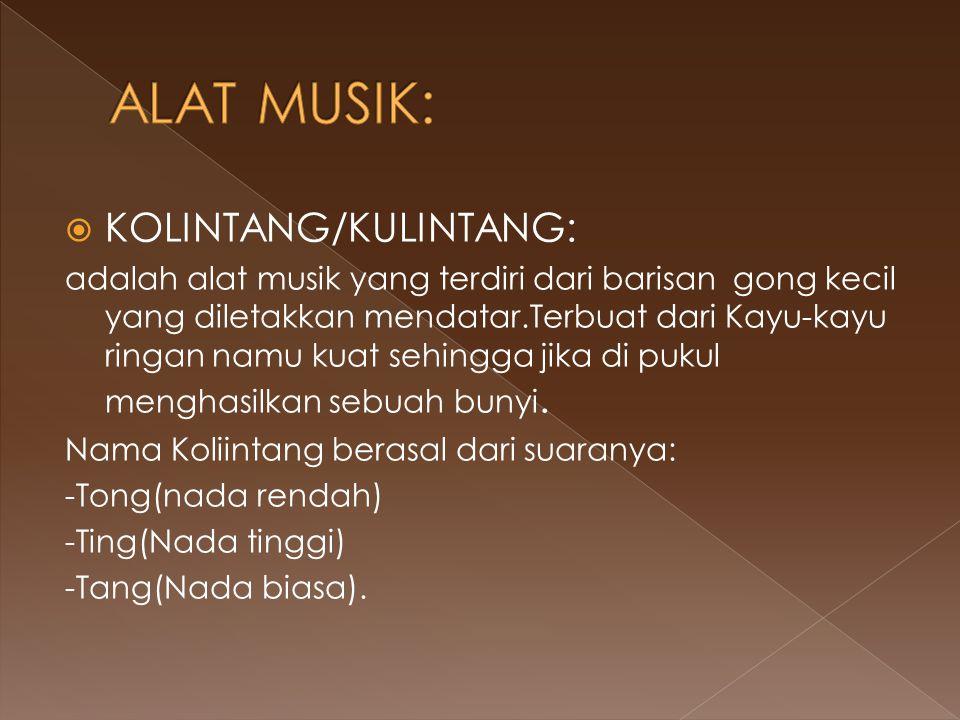  KOLINTANG/KULINTANG: adalah alat musik yang terdiri dari barisan gong kecil yang diletakkan mendatar.Terbuat dari Kayu-kayu ringan namu kuat sehingg