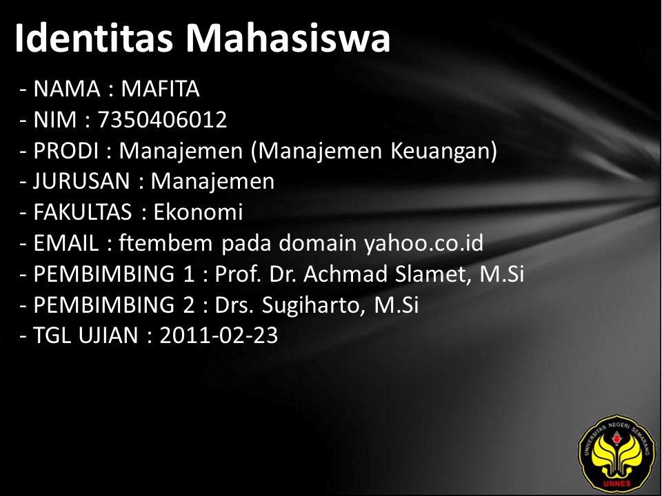 Identitas Mahasiswa - NAMA : MAFITA - NIM : 7350406012 - PRODI : Manajemen (Manajemen Keuangan) - JURUSAN : Manajemen - FAKULTAS : Ekonomi - EMAIL : ftembem pada domain yahoo.co.id - PEMBIMBING 1 : Prof.