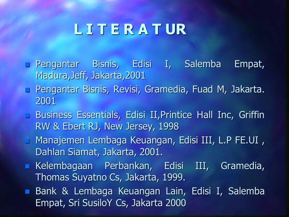 L I T E R A T UR n Pengantar Bisnis, Edisi I, Salemba Empat, Madura,Jeff, Jakarta,2001 n Pengantar Bisnis, Revisi, Gramedia, Fuad M, Jakarta. 2001 n B