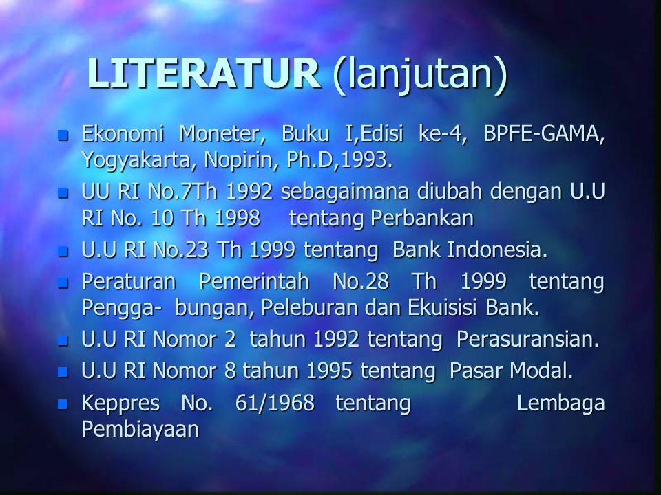 LITERATUR (lanjutan) n Ekonomi Moneter, Buku I,Edisi ke-4, BPFE-GAMA, Yogyakarta, Nopirin, Ph.D,1993. n UU RI No.7Th 1992 sebagaimana diubah dengan U.