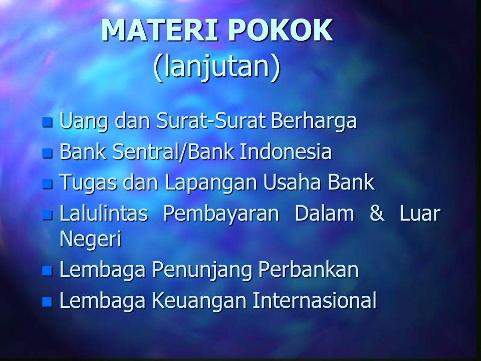MATERI POKOK (lanjutan) n Uang dan Surat-Surat Berharga n Bank Sentral/Bank Indonesia n Tugas dan Lapangan Usaha Bank n Lalulintas Pembayaran Dalam &