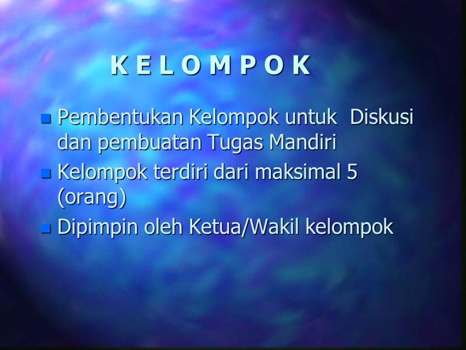 K E L O M P O K n Pembentukan Kelompok untuk Diskusi dan pembuatan Tugas Mandiri n Kelompok terdiri dari maksimal 5 (orang) n Dipimpin oleh Ketua/Waki