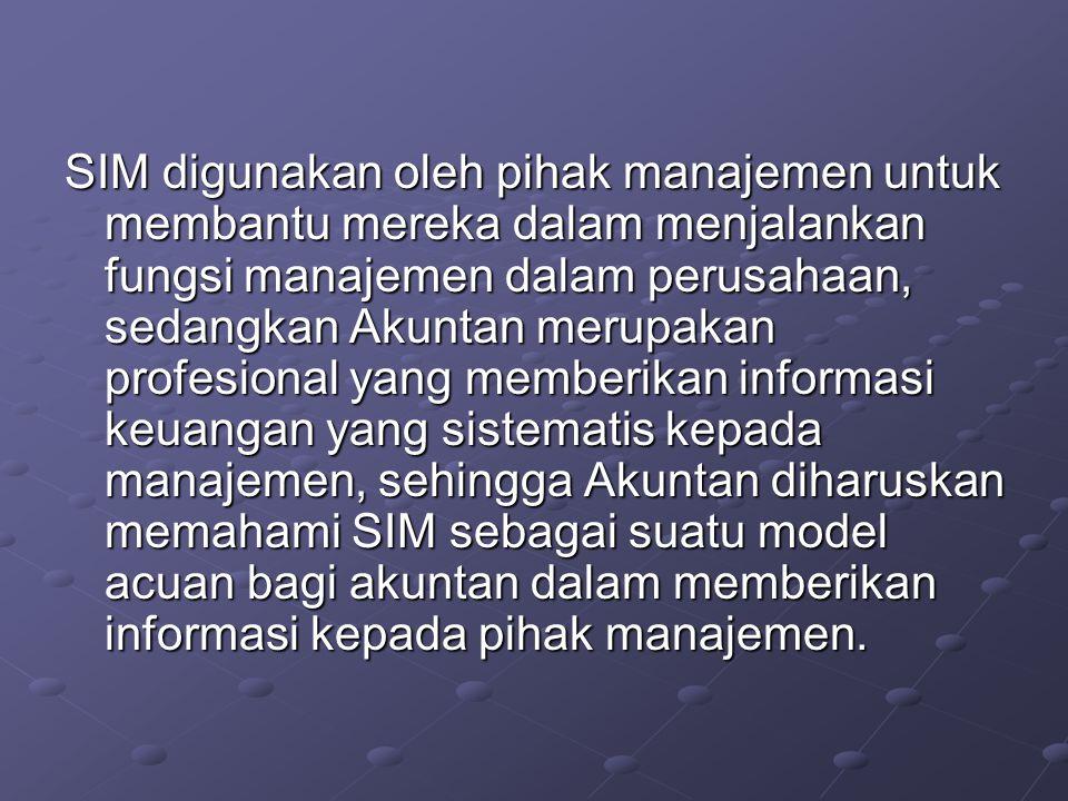 SIM digunakan oleh pihak manajemen untuk membantu mereka dalam menjalankan fungsi manajemen dalam perusahaan, sedangkan Akuntan merupakan profesional