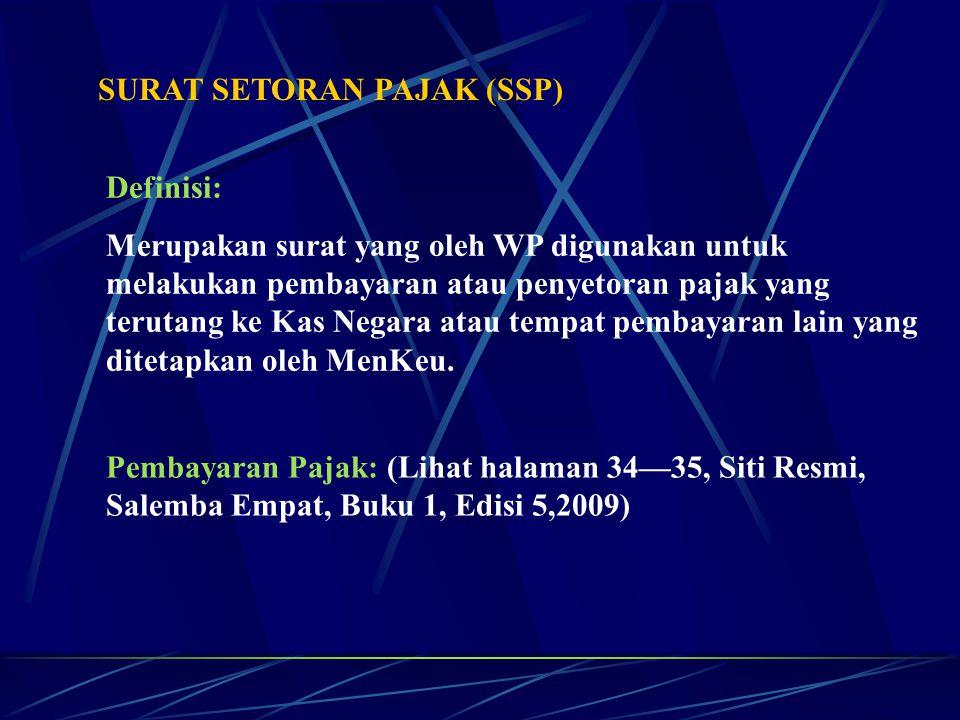SURAT SETORAN PAJAK (SSP) Definisi: Merupakan surat yang oleh WP digunakan untuk melakukan pembayaran atau penyetoran pajak yang terutang ke Kas Negar