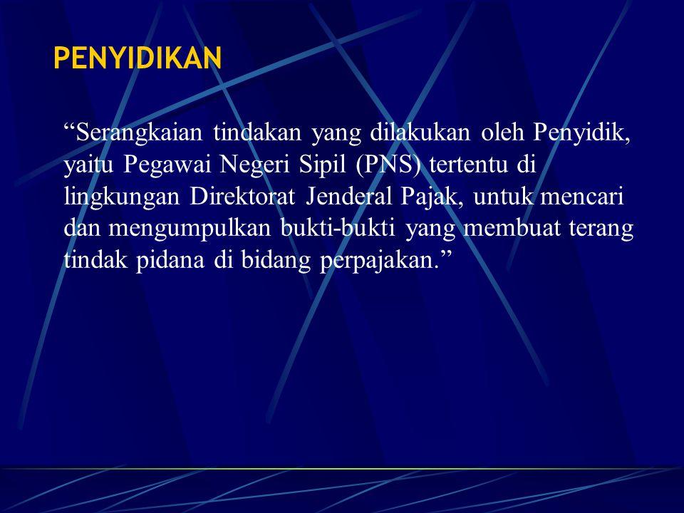 "PENYIDIKAN ""Serangkaian tindakan yang dilakukan oleh Penyidik, yaitu Pegawai Negeri Sipil (PNS) tertentu di lingkungan Direktorat Jenderal Pajak, untu"