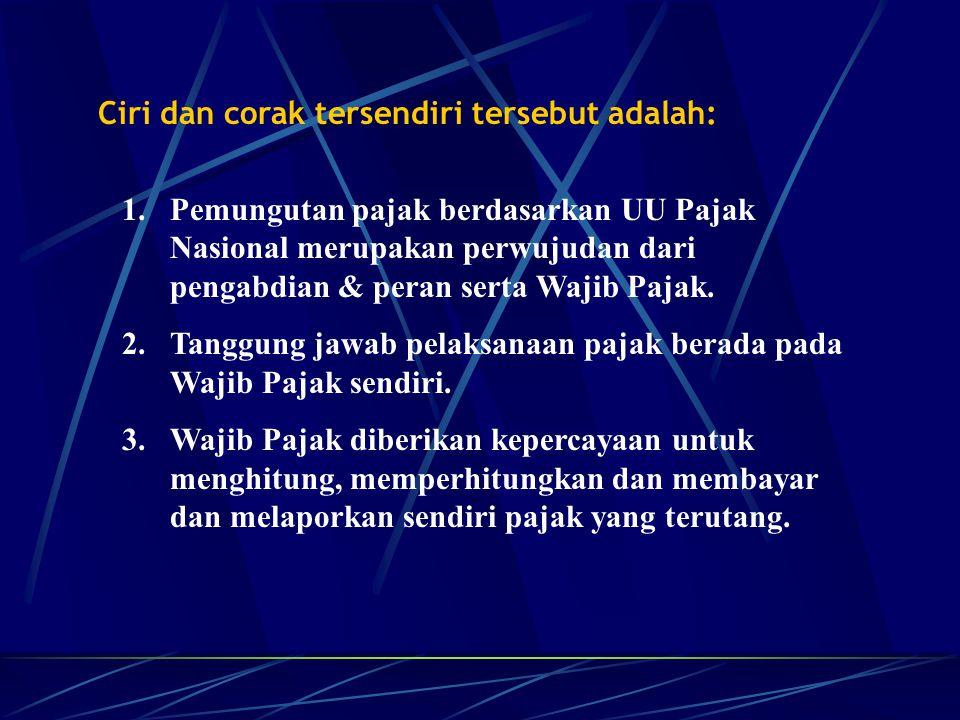 Ciri dan corak tersendiri tersebut adalah: 1.Pemungutan pajak berdasarkan UU Pajak Nasional merupakan perwujudan dari pengabdian & peran serta Wajib P