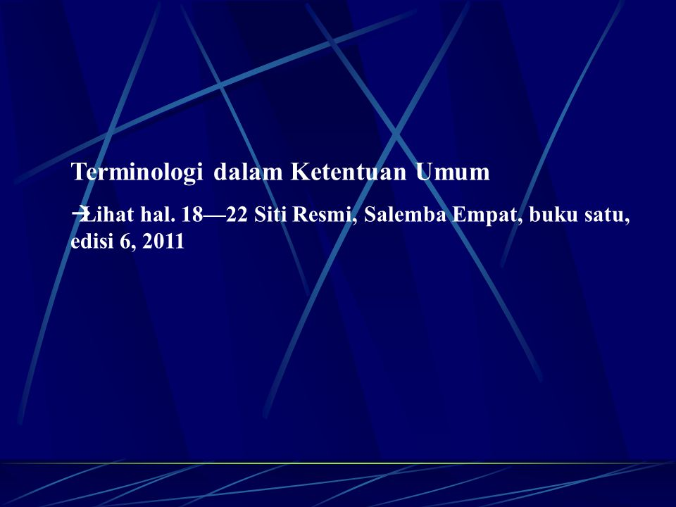 Terminologi dalam Ketentuan Umum  Lihat hal. 18—22 Siti Resmi, Salemba Empat, buku satu, edisi 6, 2011