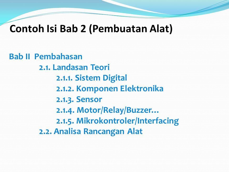 Contoh Isi Bab 2 (Pembuatan Alat) Bab II Pembahasan 2.1. Landasan Teori 2.1.1. Sistem Digital 2.1.2. Komponen Elektronika 2.1.3. Sensor 2.1.4. Motor/R