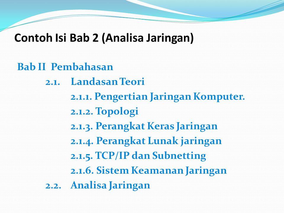 Contoh Isi Bab 2 (Analisa Jaringan) Bab II Pembahasan 2.1. Landasan Teori 2.1.1. Pengertian Jaringan Komputer. 2.1.2. Topologi 2.1.3. Perangkat Keras