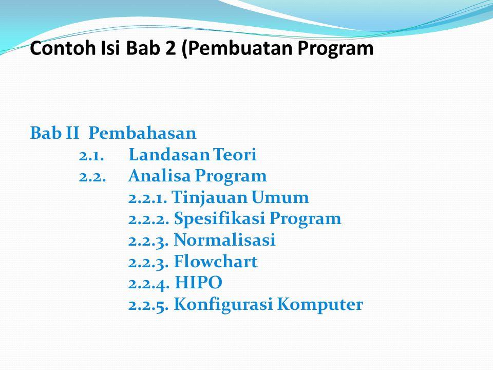 Bab II Pembahasan 2.1. Landasan Teori 2.2. Analisa Program 2.2.1. Tinjauan Umum 2.2.2. Spesifikasi Program 2.2.3. Normalisasi 2.2.3. Flowchart 2.2.4.