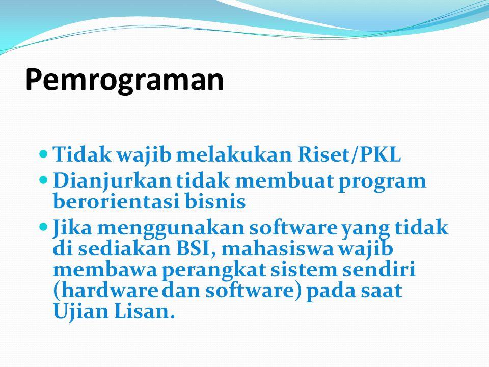 Pemrograman Tidak wajib melakukan Riset/PKL Dianjurkan tidak membuat program berorientasi bisnis Jika menggunakan software yang tidak di sediakan BSI,