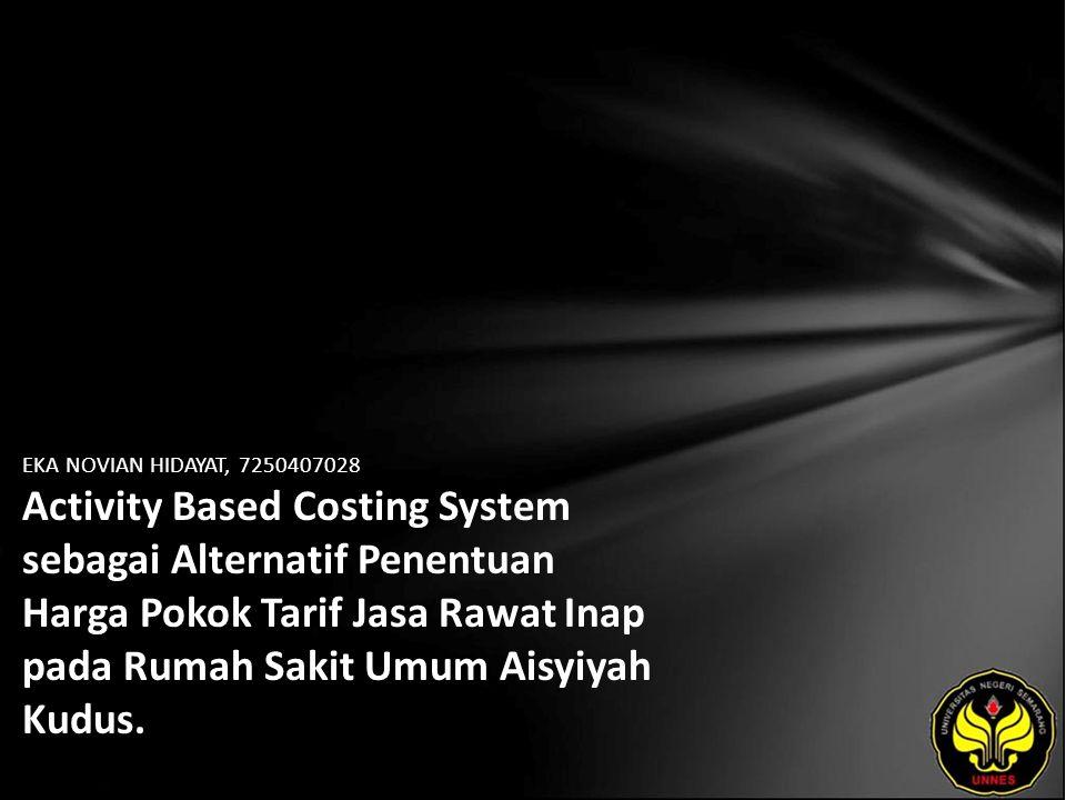 EKA NOVIAN HIDAYAT, 7250407028 Activity Based Costing System sebagai Alternatif Penentuan Harga Pokok Tarif Jasa Rawat Inap pada Rumah Sakit Umum Aisyiyah Kudus.