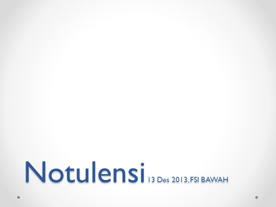 Notulensi 13 Des 2013, FSI BAWAH