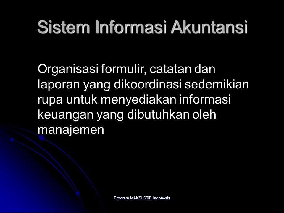 Program MAKSI STIE Indonesia Sistem Informasi Akuntansi Organisasi formulir, catatan dan laporan yang dikoordinasi sedemikian rupa untuk menyediakan i