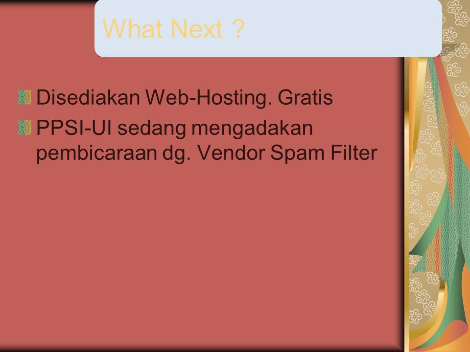 Disediakan Web-Hosting. Gratis PPSI-UI sedang mengadakan pembicaraan dg. Vendor Spam Filter What Next ?