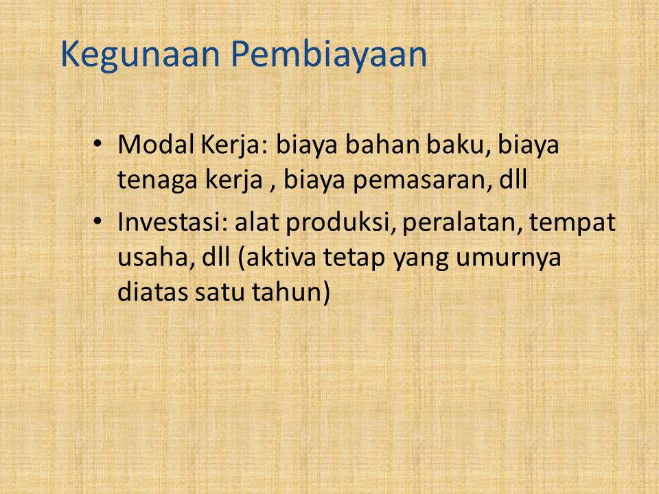 Kegunaan Pembiayaan Modal Kerja: biaya bahan baku, biaya tenaga kerja, biaya pemasaran, dll Investasi: alat produksi, peralatan, tempat usaha, dll (aktiva tetap yang umurnya diatas satu tahun)