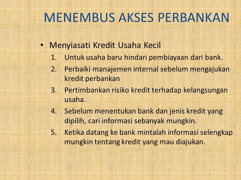 MENEMBUS AKSES PERBANKAN Menyiasati Kredit Usaha Kecil 1.Untuk usaha baru hindari pembiayaan dari bank.