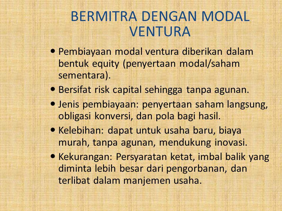 BERMITRA DENGAN MODAL VENTURA Pembiayaan modal ventura diberikan dalam bentuk equity (penyertaan modal/saham sementara).