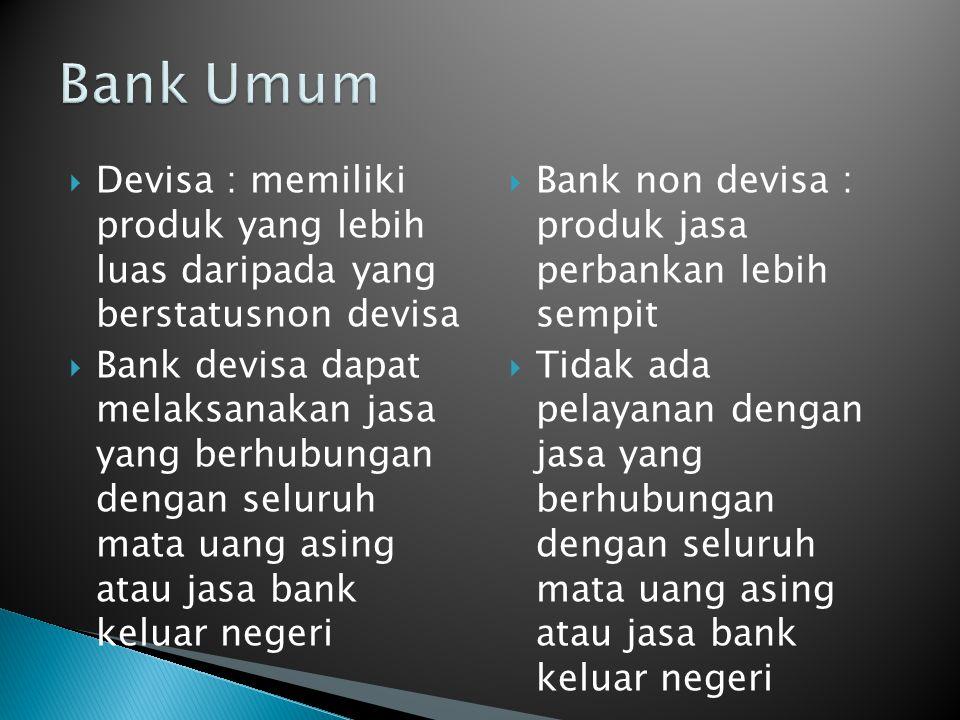  Devisa : memiliki produk yang lebih luas daripada yang berstatusnon devisa  Bank devisa dapat melaksanakan jasa yang berhubungan dengan seluruh mat