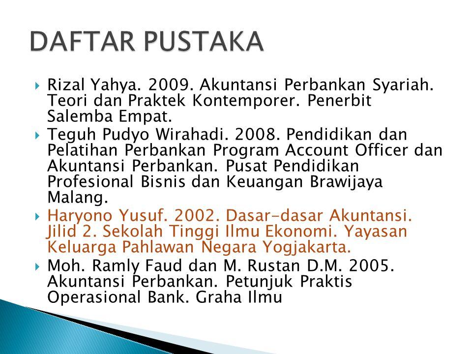  Rizal Yahya. 2009. Akuntansi Perbankan Syariah. Teori dan Praktek Kontemporer. Penerbit Salemba Empat.  Teguh Pudyo Wirahadi. 2008. Pendidikan dan