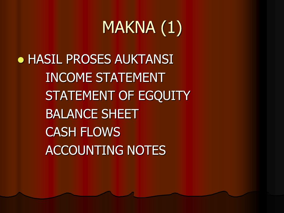 MAKNA (1) HASIL PROSES AUKTANSI HASIL PROSES AUKTANSI INCOME STATEMENT STATEMENT OF EGQUITY BALANCE SHEET CASH FLOWS ACCOUNTING NOTES