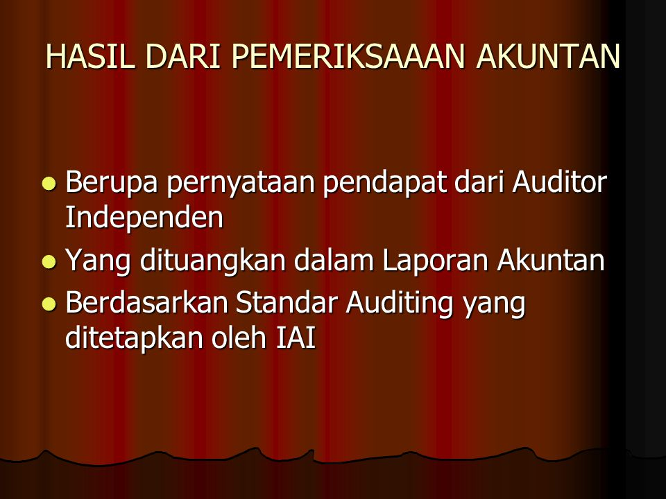 HASIL DARI PEMERIKSAAAN AKUNTAN Berupa pernyataan pendapat dari Auditor Independen Berupa pernyataan pendapat dari Auditor Independen Yang dituangkan