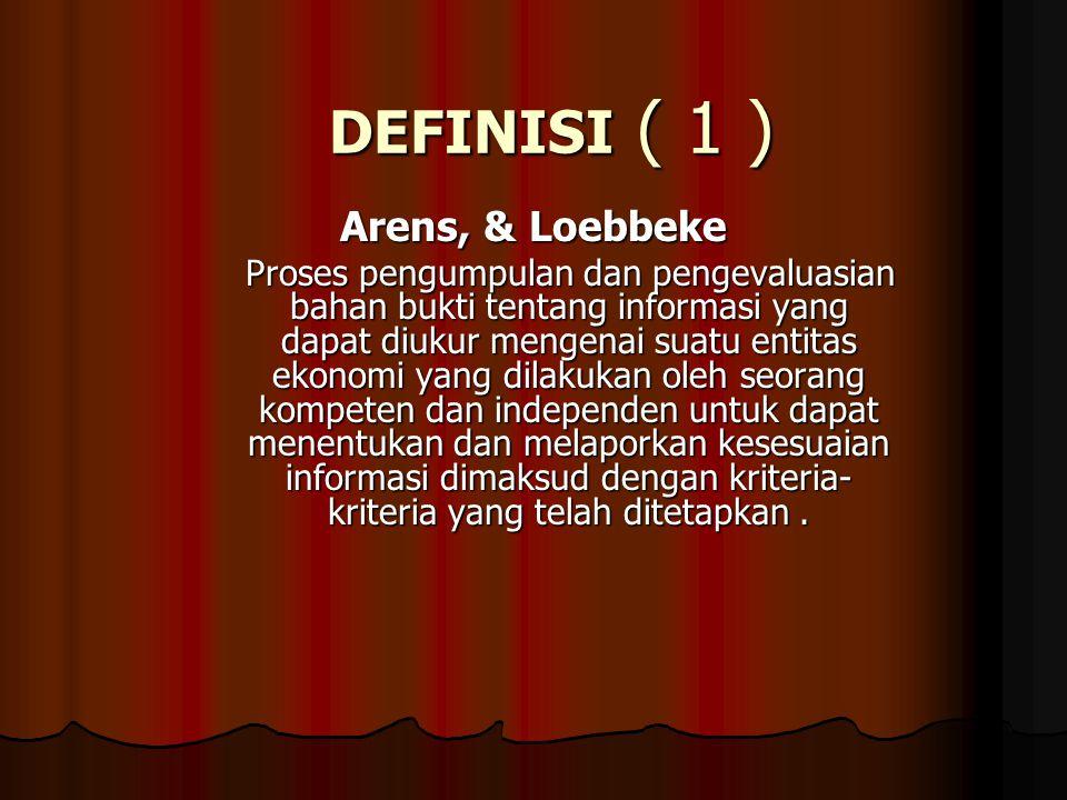 DEFINISI ( 1 ) Arens, & Loebbeke Proses pengumpulan dan pengevaluasian bahan bukti tentang informasi yang dapat diukur mengenai suatu entitas ekonomi