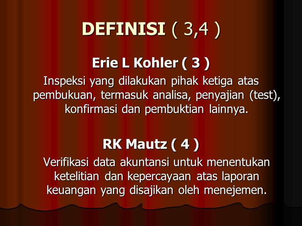 DEFINISI ( 3,4 ) Erie L Kohler ( 3 ) Inspeksi yang dilakukan pihak ketiga atas pembukuan, termasuk analisa, penyajian (test), konfirmasi dan pembuktia