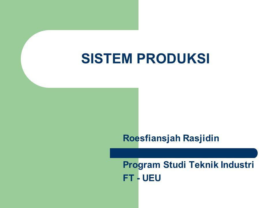 SISTEM PRODUKSI Roesfiansjah Rasjidin Program Studi Teknik Industri FT - UEU