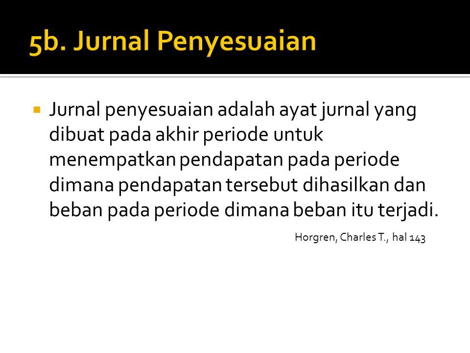  Jurnal penyesuaian adalah ayat jurnal yang dibuat pada akhir periode untuk menempatkan pendapatan pada periode dimana pendapatan tersebut dihasilkan