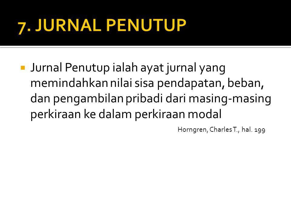  Jurnal Penutup ialah ayat jurnal yang memindahkan nilai sisa pendapatan, beban, dan pengambilan pribadi dari masing-masing perkiraan ke dalam perkir