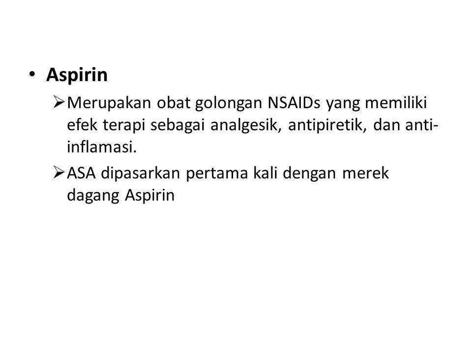 Aspirin  Merupakan obat golongan NSAIDs yang memiliki efek terapi sebagai analgesik, antipiretik, dan anti- inflamasi.  ASA dipasarkan pertama kali