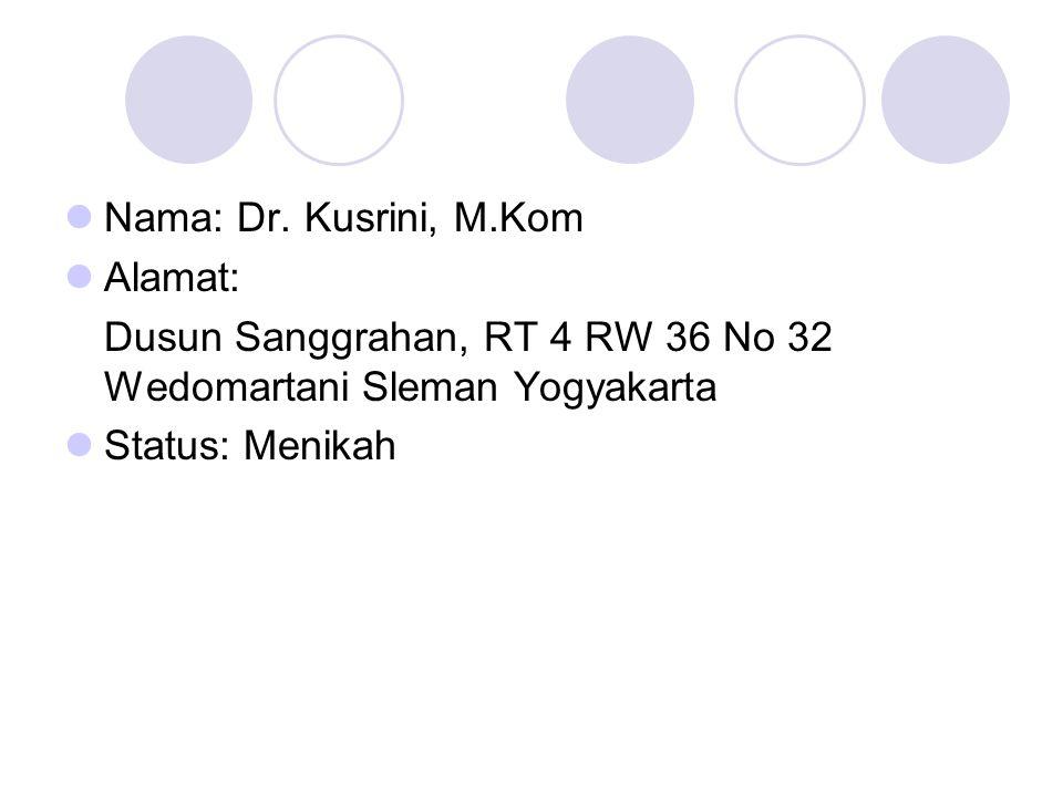 Nama: Dr. Kusrini, M.Kom Alamat: Dusun Sanggrahan, RT 4 RW 36 No 32 Wedomartani Sleman Yogyakarta Status: Menikah
