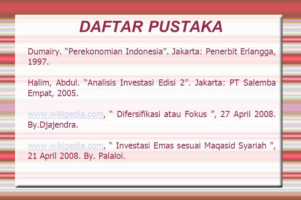 "DAFTAR PUSTAKA Dumairy. ""Perekonomian Indonesia"". Jakarta: Penerbit Erlangga, 1997. Halim, Abdul. ""Analisis Investasi Edisi 2"". Jakarta: PT Salemba Em"